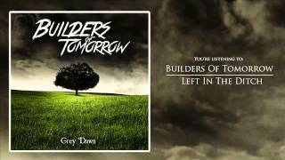 Builders Of Tomorrow - Left In The Ditch taken from there new EP Grey Dawn 2015 (all rights served) Facebook: ...