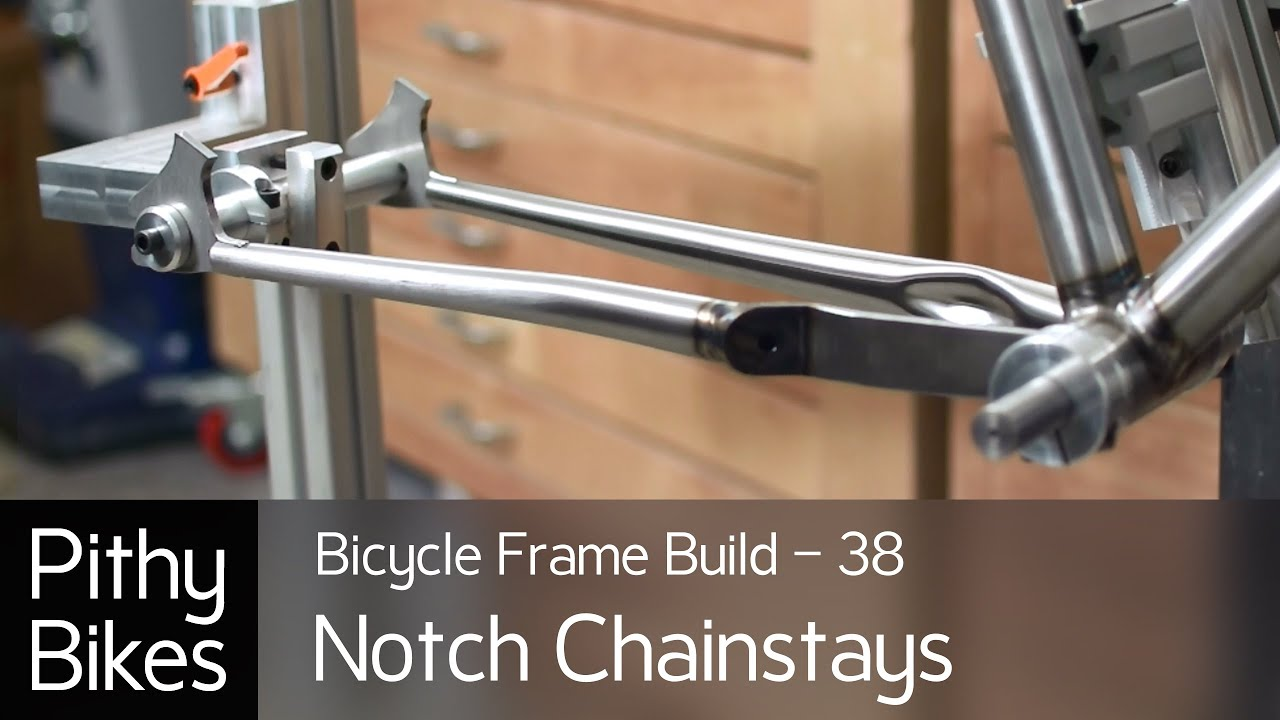 Bicycle Frame Build 38 - Notch Chainstays - YouTube