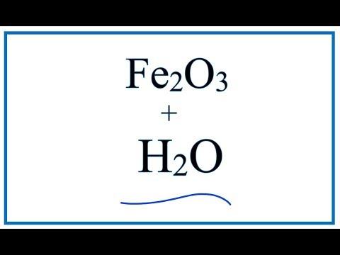 Fe2O3 + H2O     |  Iron (III) Oxide + Water