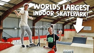 A WEEK WITH SCOOTER BRAD AT THE WORLDS BIGGEST INDOOR SKATEPARK