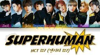 Nct 127 (엔시티 127)- superhuman [han|rom|eng|가사 color coded lyrics]