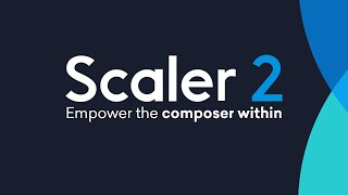 Scaler 2 - Empower the Composer Within