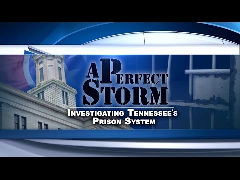 A Perfect Storm : Investigating Tennessee's Prison System - WSMV Channel 4 I-Team Special