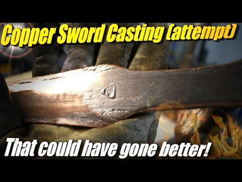 """Attempted Casting a Copper """"Bronze Age"""" Sword... Part #??"""