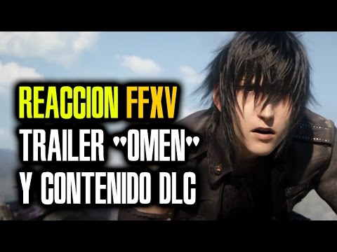 "REACCIÓN | Tráiler ""OMEN"" de FINAL FANTASY XV y contenidos DLC del Season Pass [Tráilers]"