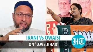 Smriti Irani vs Asaduddin Owaisi on 'love jihad' law, day after UP ordinance