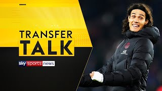 Should Cavani stay or go? | Transfer Talk | Sky Sports News