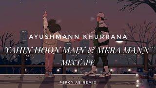 Ayushmann Khurrana - Yahin Hoon Main & Mera Mann Mixtape (PERCY AB Remix)