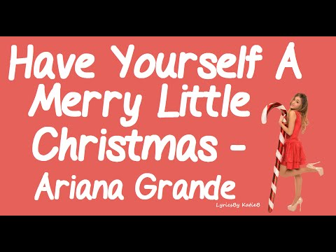 Have Yourself A Merry Little Christmas (With Lyrics) - Ariana Grande