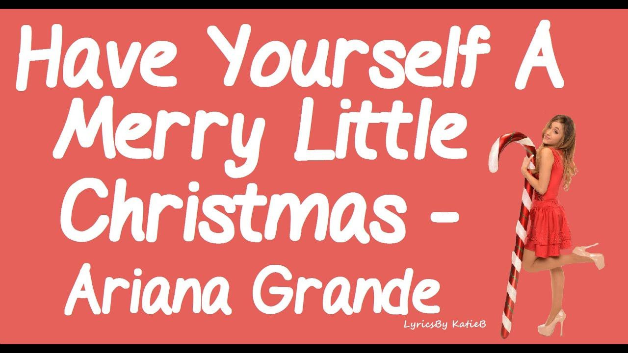 Merry Little Christmas Lyrics.Have Yourself A Merry Little Christmas With Lyrics Ariana Grande
