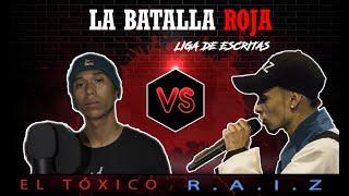 El Toxico vs R.A.I.Z - La Batalla Roja vol 1 [ Batallas Escritas ]