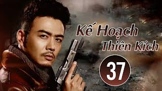 Phim Võ Thuật 2018 | Kế Hoạch Thiên Kích - Tập 37