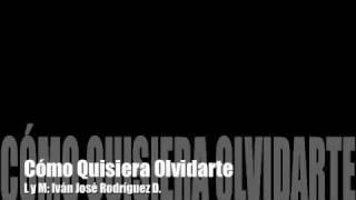 Como quisiera olvidarte, Luis Silva / Ivan Jose