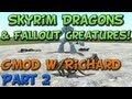 Skyrim Dragons and Fallout Creatures :D - Gmod w/Richard Part 2