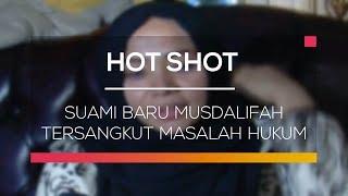 Suami Baru Musdalifah Tersangkut Masalah Hukum - Hot Shot