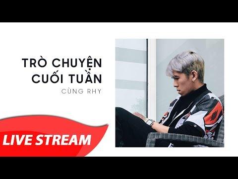 Rhy - Live Stream Cuối Tuần - Dĩ Vãng Nhạt Nhèo :))