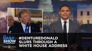 Video #DentureDonald Slurs Through a White House Address: The Daily Show download MP3, 3GP, MP4, WEBM, AVI, FLV Desember 2017