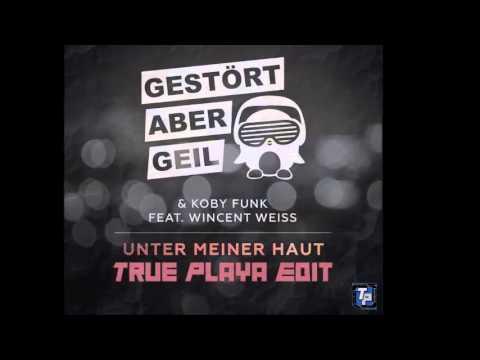 Gestört Aber GeiL & Koby Funk Feat. Wincent Weiss - Unter Meiner Haut (TruePlaya Edit)