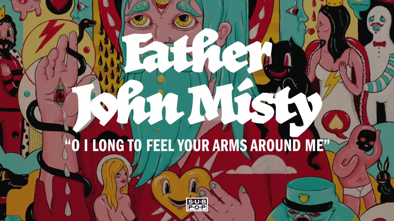 father-john-misty-o-i-long-to-feel-your-arms-around-me-sub-pop