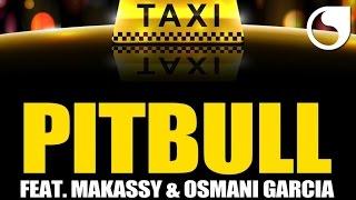 Pitbull Ft. Makassy Osmani Garcia El Taxi Steed Watt Mix.mp3