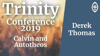 Trinity Conference - 2019 | Calvin and Autotheos - Dr Derek Thomas