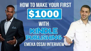 Emeka Ossai Interview How To Make Your First 1000 With Kindle Publishing