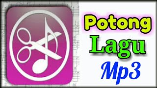 Memotong Lagu | Memotong Mp3 | Potong Lagu Mp3 | Mp3 Cutter | Cara Memotong Mp3