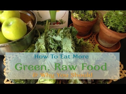 How To Eat More Green, Raw Food & Why You Should