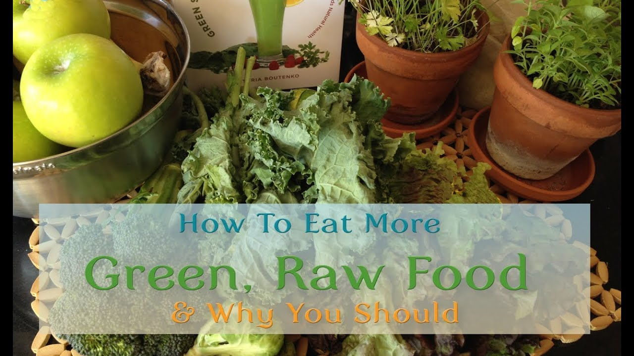 How To Eat More Green, Raw Food & Why You Should - YouTube