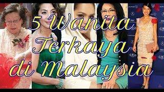 5 Wanita Terkaya Di Malaysia