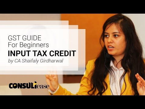 GST Guide - Input Tax Credit, Explanation in Hindi by CA Shaifaly Girdharwal
