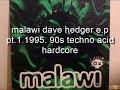 Thumbnail for malawi dave hedger e p pt 1. 1995.  90s techno acid hardcore