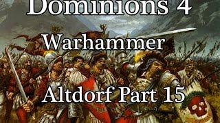 Dominions 4 Warhammer Campaign-Altdorf Part 15 (Nuln attacked from all sides)