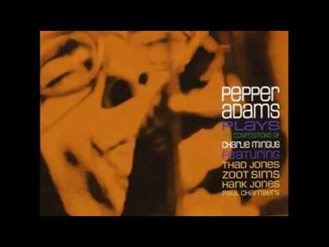 Pepper Adams Plays The Compositions Of Charlie Mingus (1964) (Full Album)