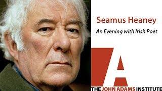 Seamus Heaney on An Evening with Irish Poet - The John Adams Institute