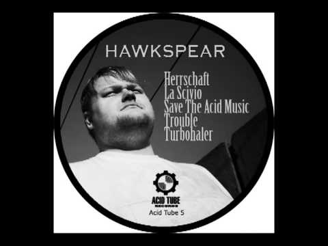 Hawkspear - Save the Acid Music EP - Track: Trouble