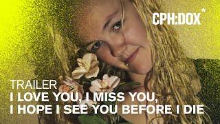 I Love You I Miss You I Hope I See You Before I Die (Trailer @ CPH:DOX 2020)