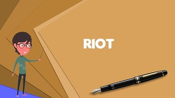 What is Riot? Explain Riot, Define Riot, Meaning of Riot