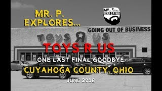 Mr. P. Explores... Toys R Us: One Last Time (Cuyahoga County, Ohio)