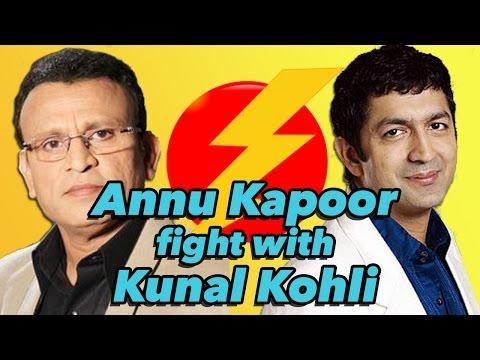 Annu Kapoor fight with Kunal Kohli