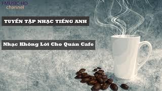 Nhạc Không Lời Cho Quán Cafe - Những Bản Nhạc Tiếng Anh Hay Nhất Cho Quán Cafe | Nhạc CAFE