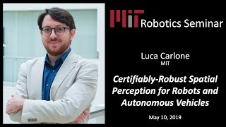 MIT RoboSeminar - Luca Carlone - Certifiably-Robust Spatial Perception