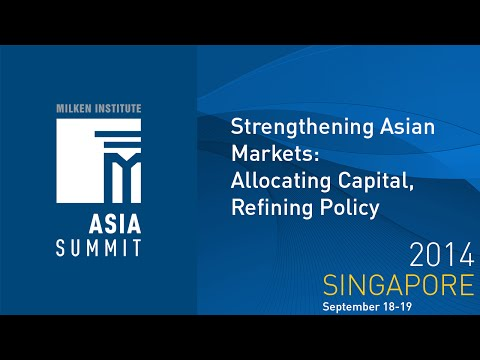 Asia Summit 2014 - Strengthening Asian Markets: Allocating Capital, Refining Policy
