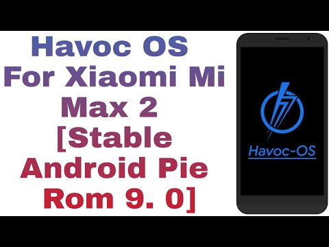 Havoc OS For Xiaomi Mi Max 2 [Stable Android Pie Rom 9  0