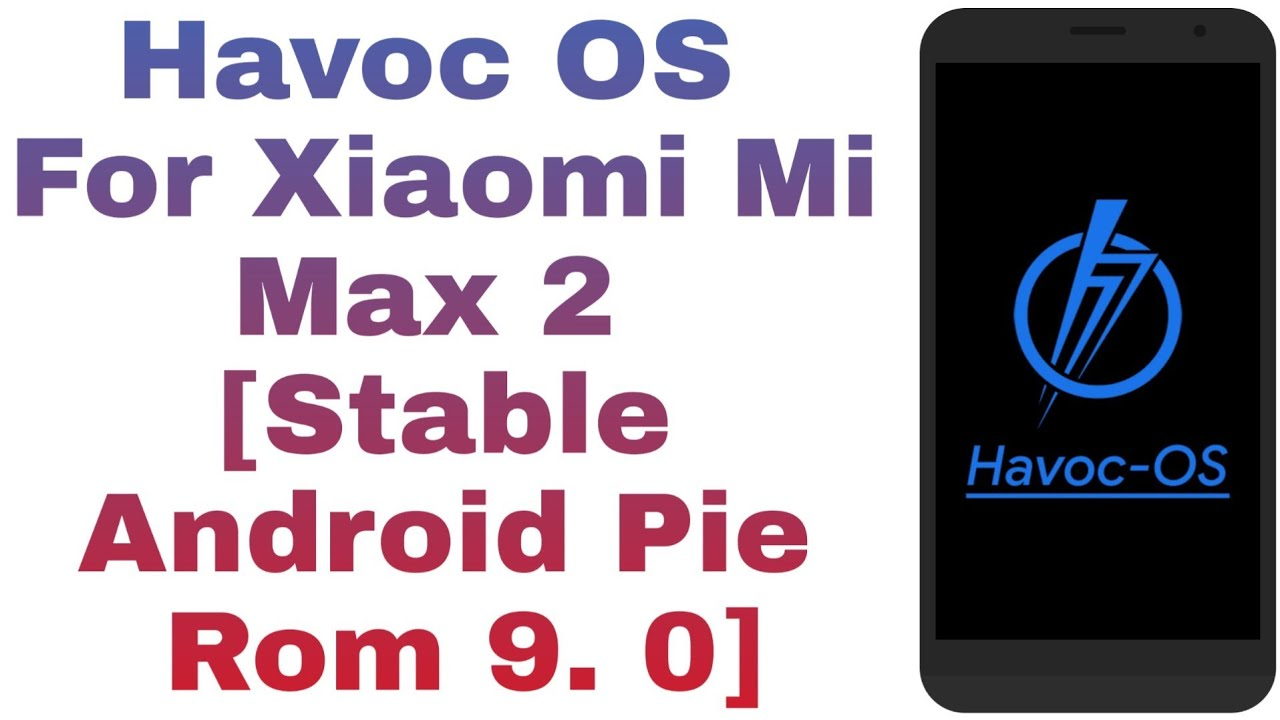 Havoc OS For Xiaomi Mi Max 2 [Stable Android Pie Rom 9  0]