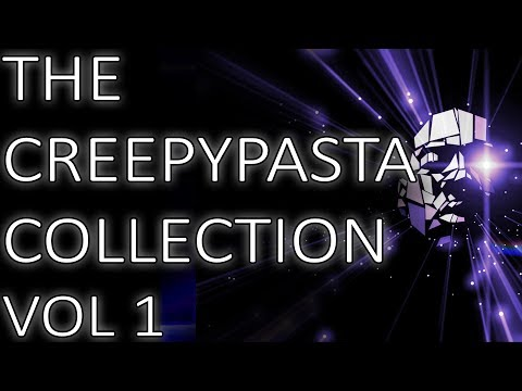 The Creepypasta Collection Pt 1  Original Scary Stories  Mr X