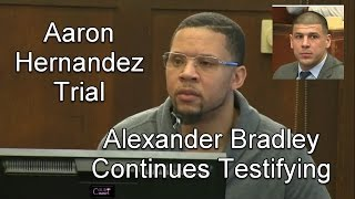 Aaron Hernandez Trial Day 15 Part 2 (Alexander Bradley Continues Testifying) 03/22/17
