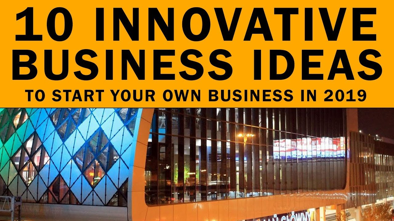 10 Innovative Business Ideas to Start Your Own Business in 2019
