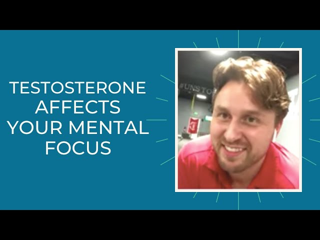 Testosterone and Its Relation to Your Mental Focus, Cognitive and Overall Well Being