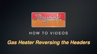 Raypak® Gas Heater Reversing the Headers